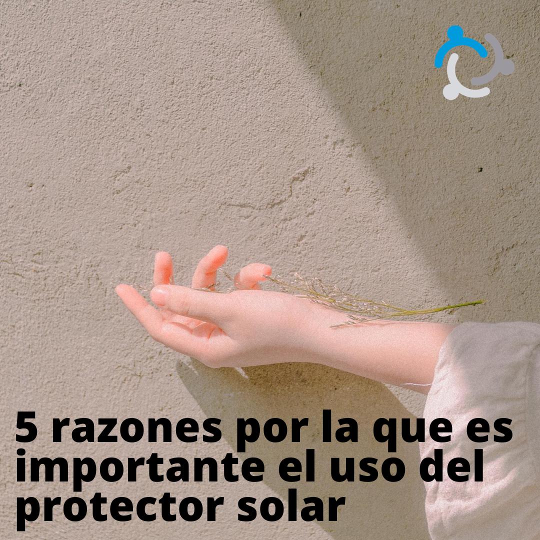 5 razones por la que es importante utilizar protector solar